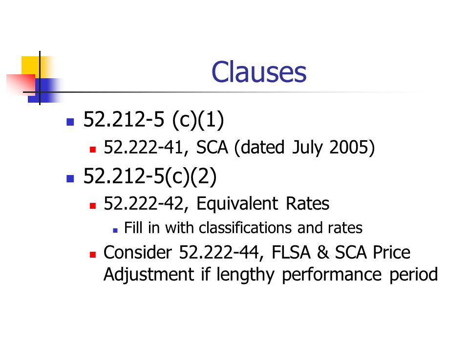 Clauses 52.212-5 (c)(1) 52.222-41, SCA (dated July 2005) 52.212-5(c)(2) 52.222-42, Equivalent Rates Fill in with classifications and rates Consider 52