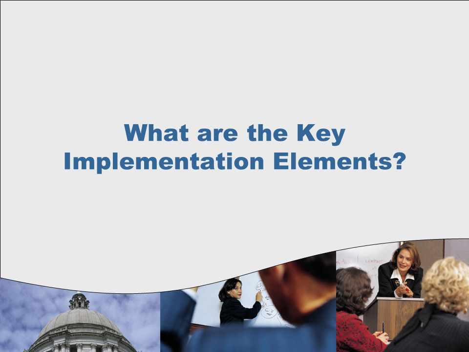 What are the Key Implementation Elements?