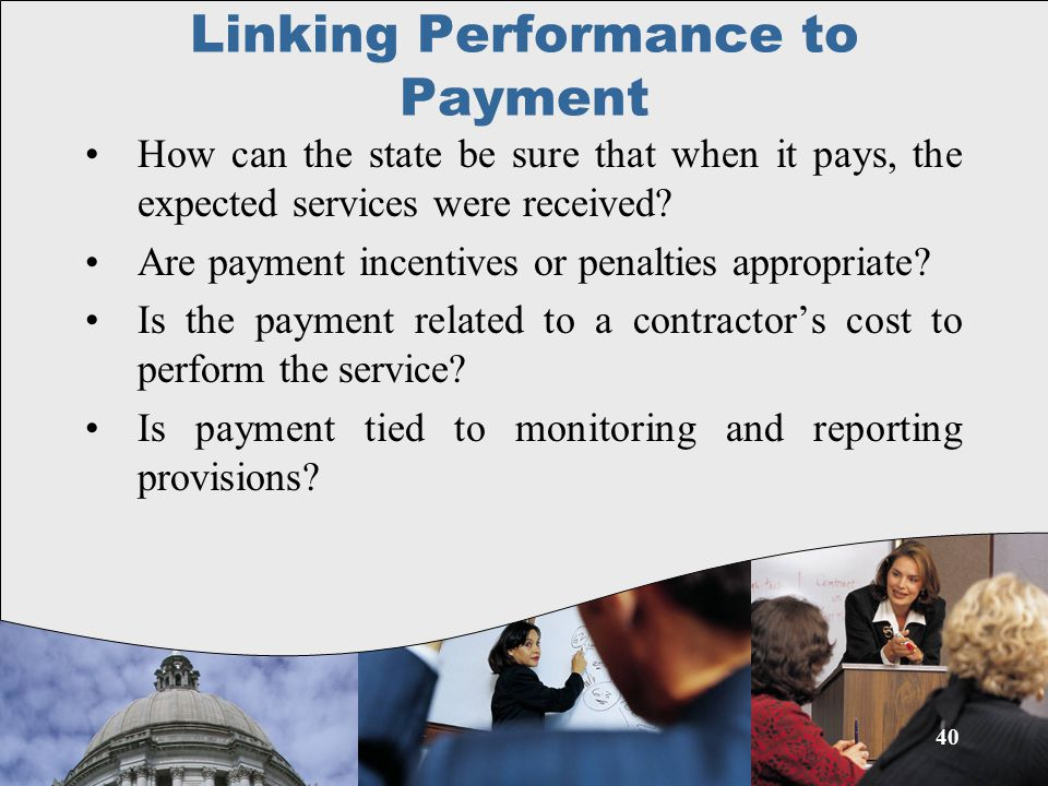 Linking Performance to Payment How can the state be sure that when it pays, the expected services were received.