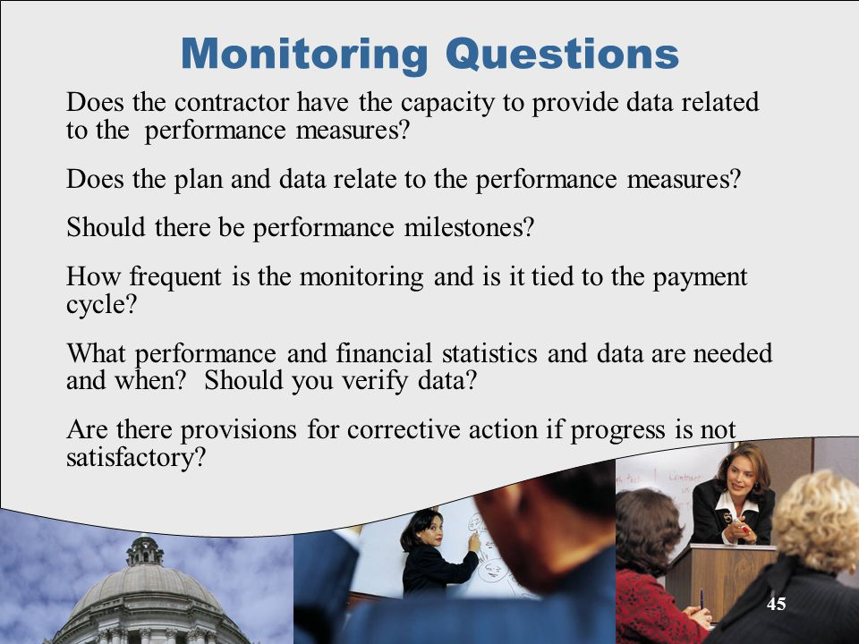 45 Monitoring Questions Does the contractor have the capacity to provide data related to the performance measures.