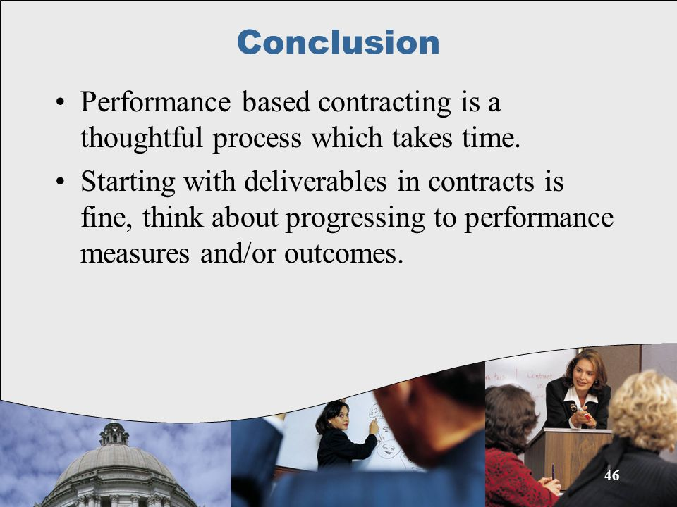 Conclusion Performance based contracting is a thoughtful process which takes time.