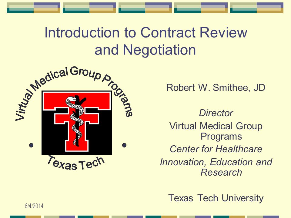 6/4/2014 Introduction to Contract Review and Negotiation Robert W. Smithee, JD Director Virtual Medical Group Programs Center for Healthcare Innovatio