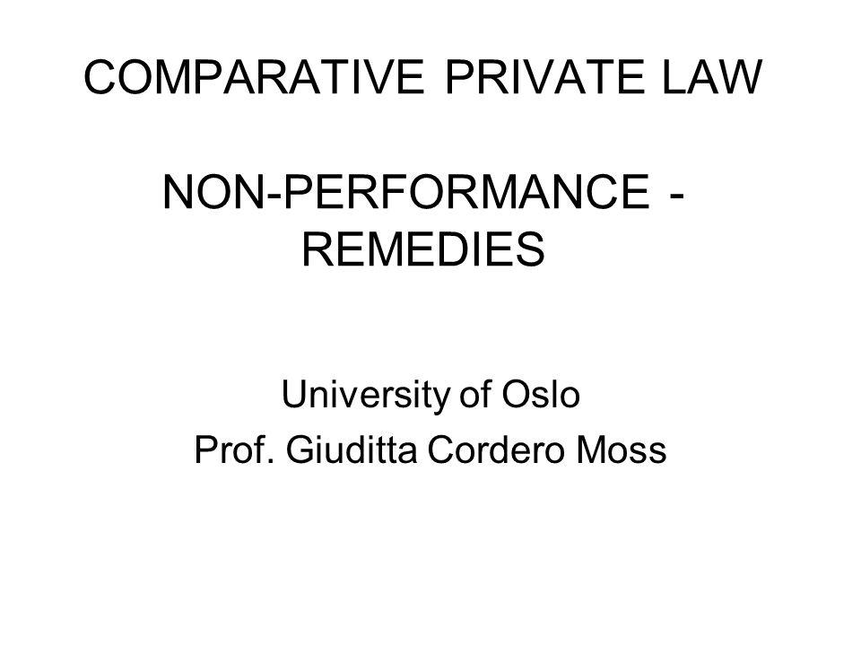 COMPARATIVE PRIVATE LAW NON-PERFORMANCE - REMEDIES University of Oslo Prof. Giuditta Cordero Moss