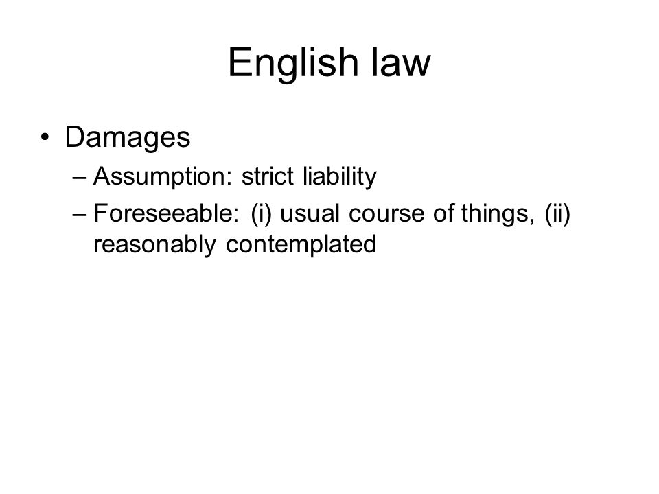 English law Damages –Assumption: strict liability –Foreseeable: (i) usual course of things, (ii) reasonably contemplated