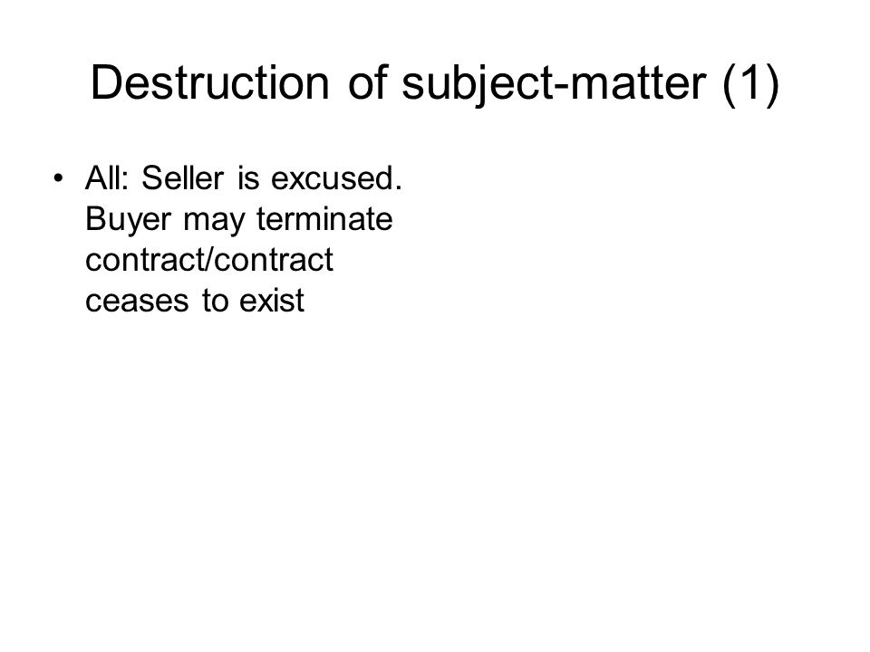 Destruction of subject-matter (1) All: Seller is excused.