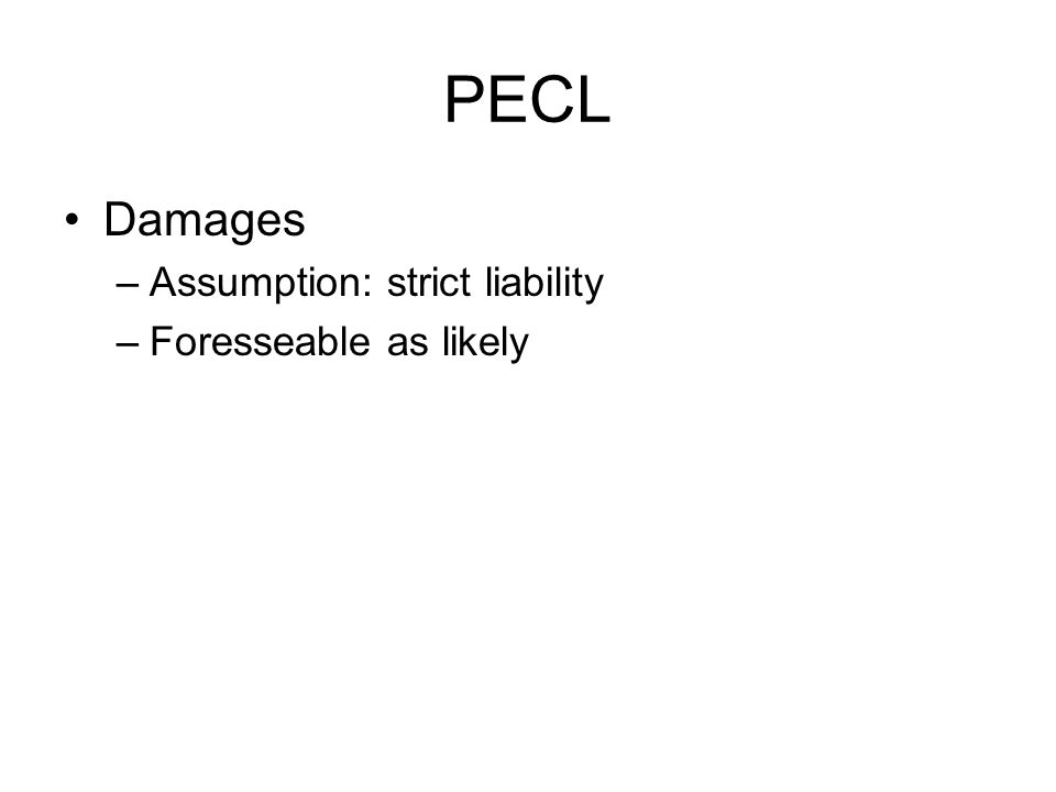 PECL Damages –Assumption: strict liability –Foresseable as likely