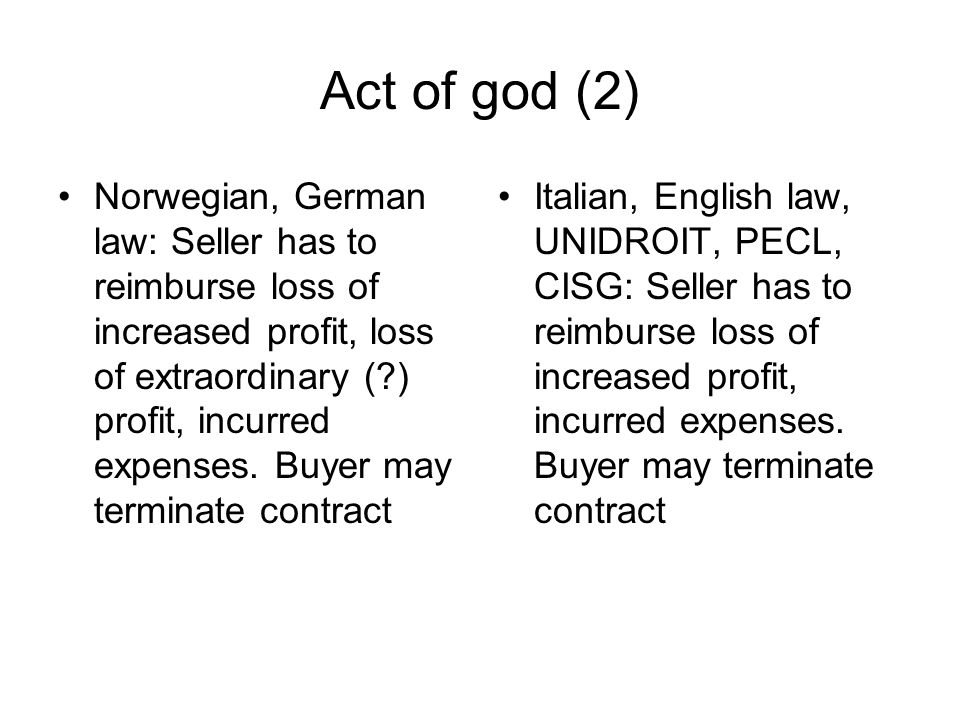 Act of god (2) Norwegian, German law: Seller has to reimburse loss of increased profit, loss of extraordinary ( ) profit, incurred expenses.