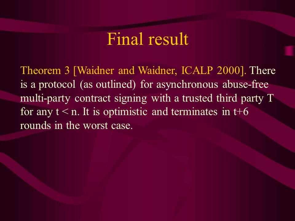 Final result Theorem 3 [Waidner and Waidner, ICALP 2000].