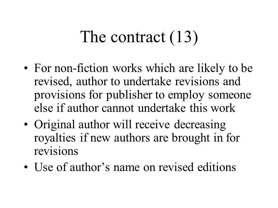 The contract (13) For non-fiction works which are likely to be revised, author to undertake revisions and provisions for publisher to employ someone e