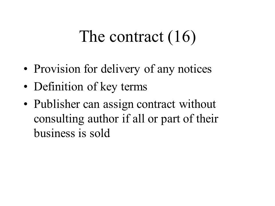 The contract (16) Provision for delivery of any notices Definition of key terms Publisher can assign contract without consulting author if all or part of their business is sold