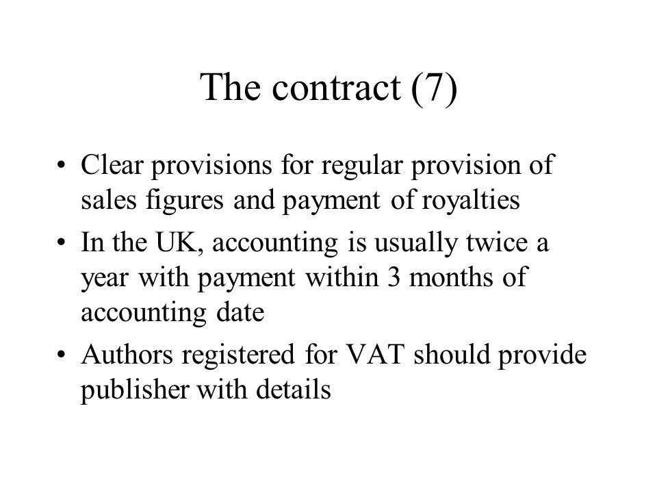 The contract (8) Provisions for dealing with any third party copyright material to be quoted in book – text, photos, illustrations etc In this model, publisher agrees to clear permission an pay fees up to an agreed amount Alternative models: author to clear permission and pay all fees; publisher to clear permission and pay fees but to set fees against authors royalties