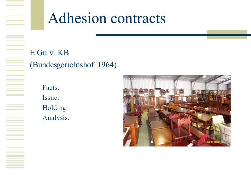 Adhesion contracts E Gu v. KB (Bundesgerichtshof 1964) Facts: Issue: Holding: Analysis:
