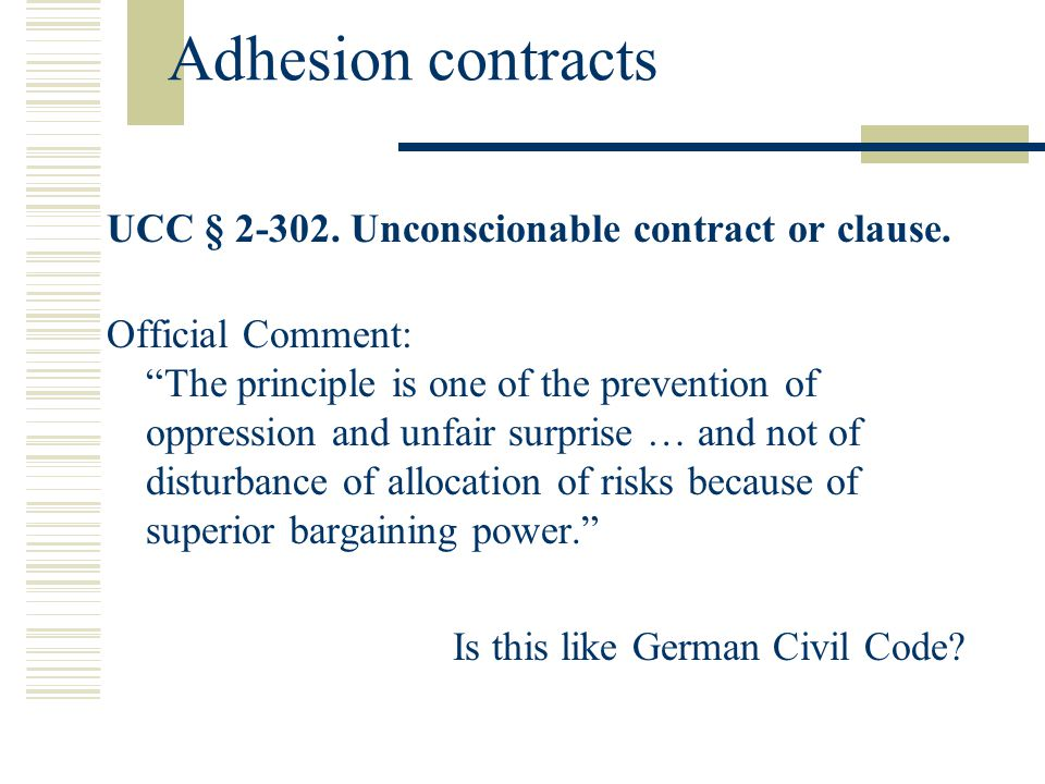 Adhesion contracts UCC § 2-302. Unconscionable contract or clause.
