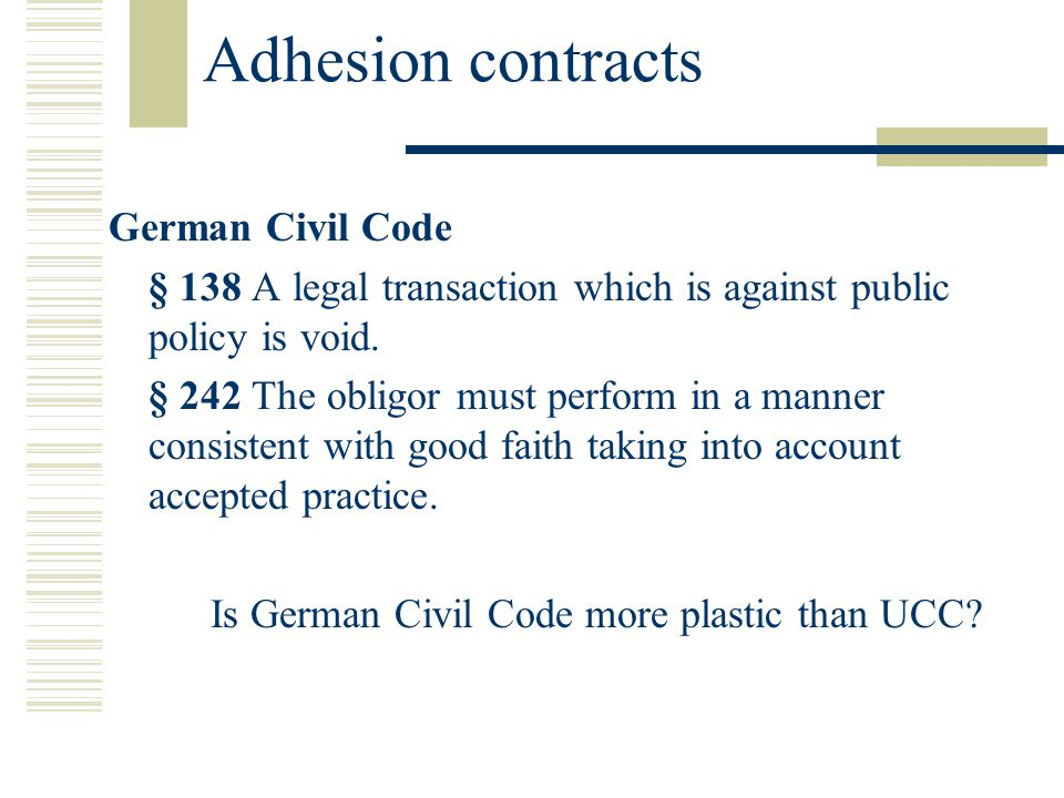 Adhesion contracts German Civil Code § 138 A legal transaction which is against public policy is void.