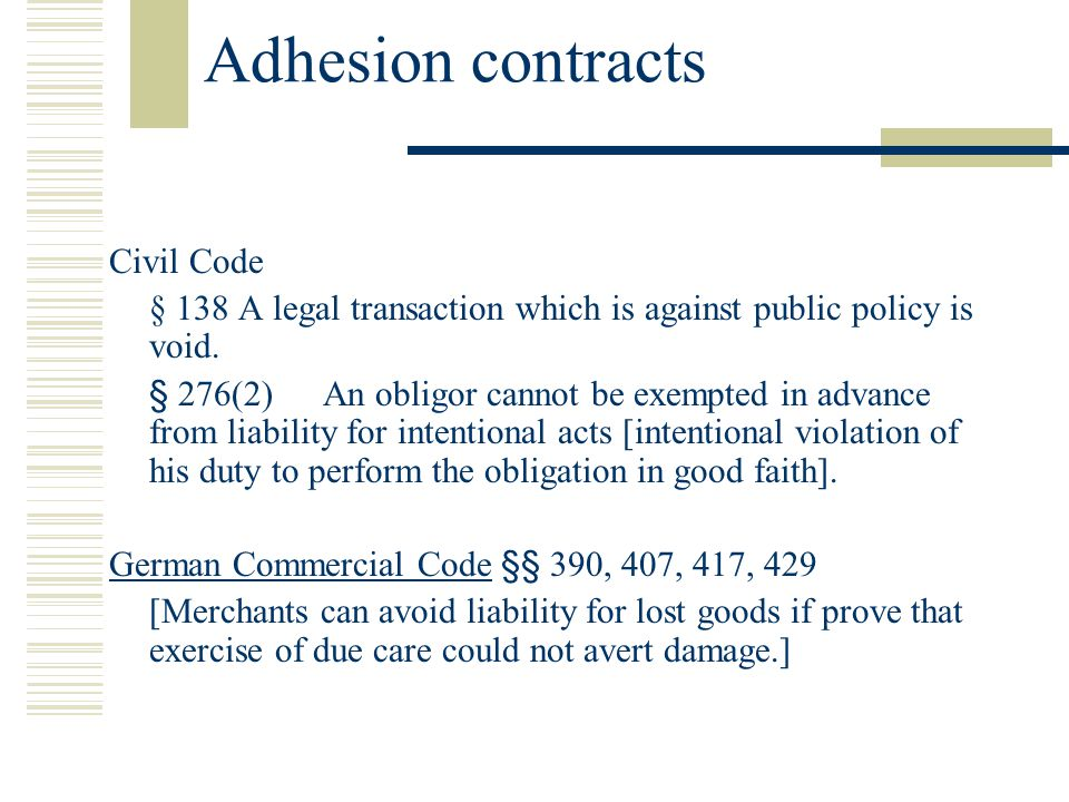 Adhesion contracts Civil Code § 138 A legal transaction which is against public policy is void.