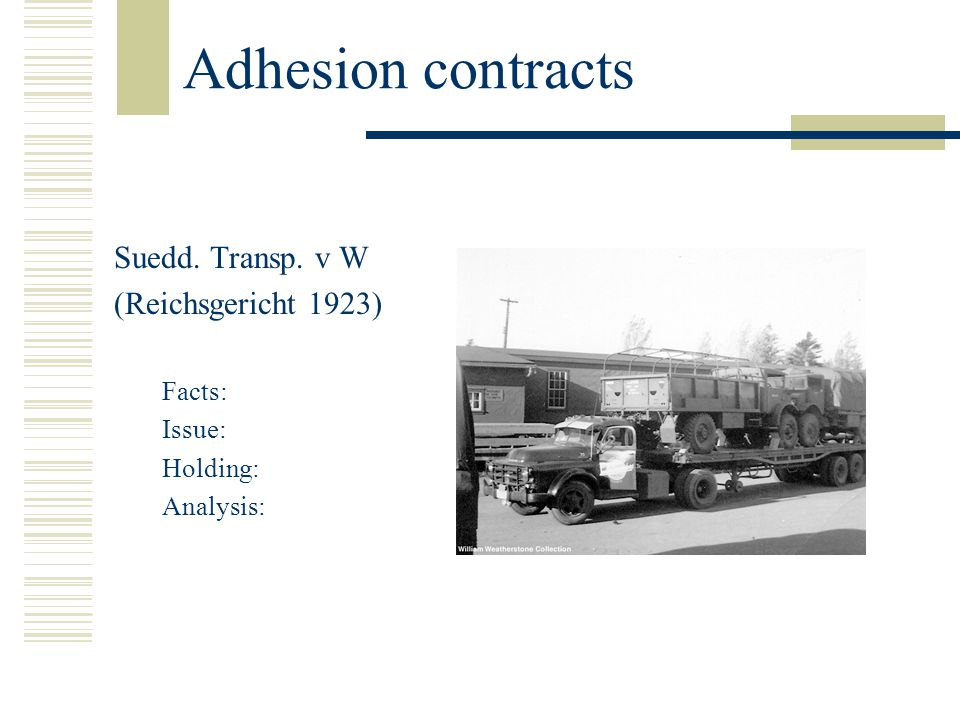 Adhesion contracts Suedd. Transp. v W (Reichsgericht 1923) Facts: Issue: Holding: Analysis: