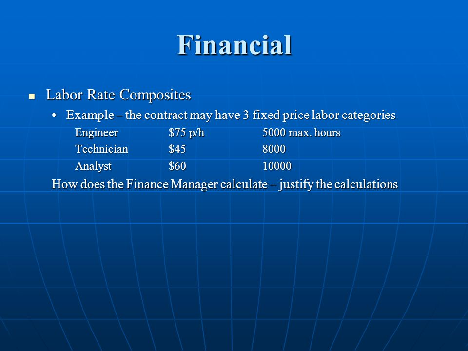 Financial Labor Rate Composites Labor Rate Composites Example – the contract may have 3 fixed price labor categoriesExample – the contract may have 3 fixed price labor categories Engineer$75 p/h5000 max.