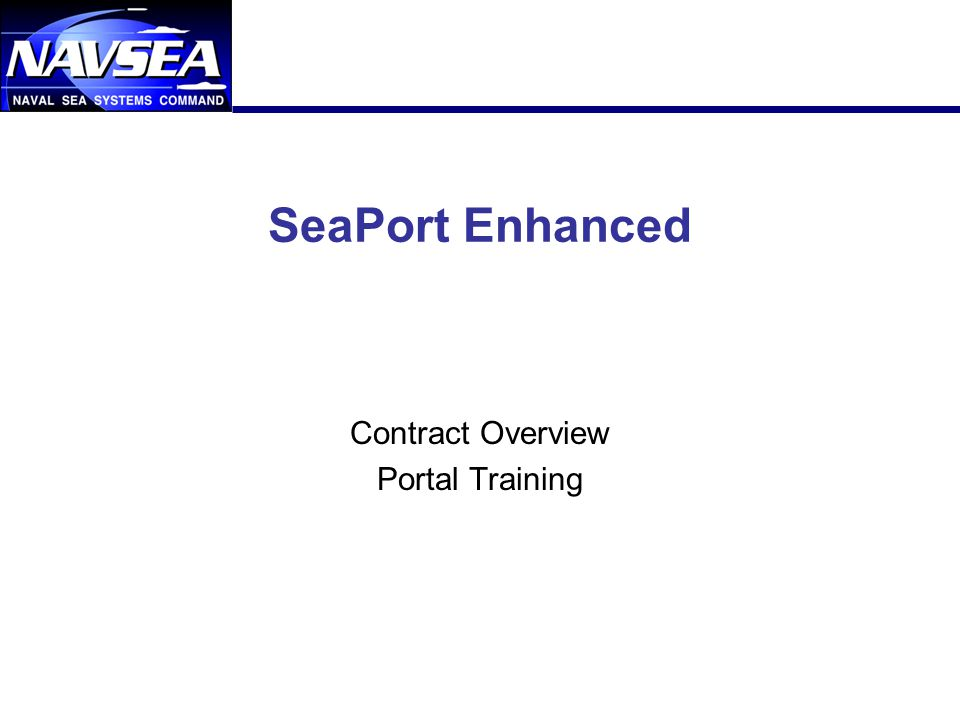 1 SeaPort Enhanced Contract Overview Portal Training
