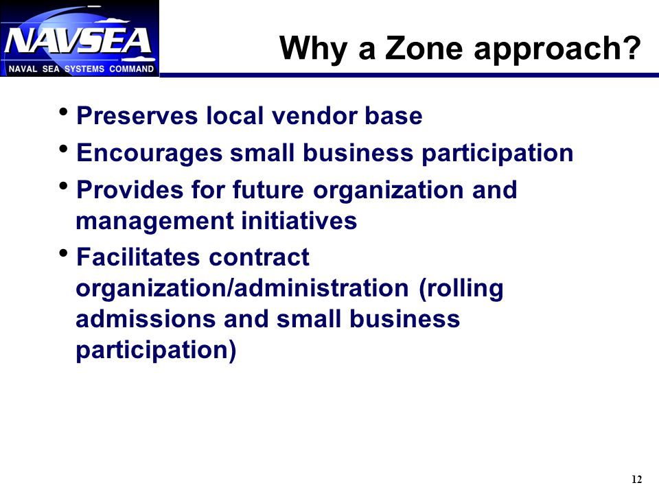 12 Why a Zone approach? Preserves local vendor base Encourages small business participation Provides for future organization and management initiative