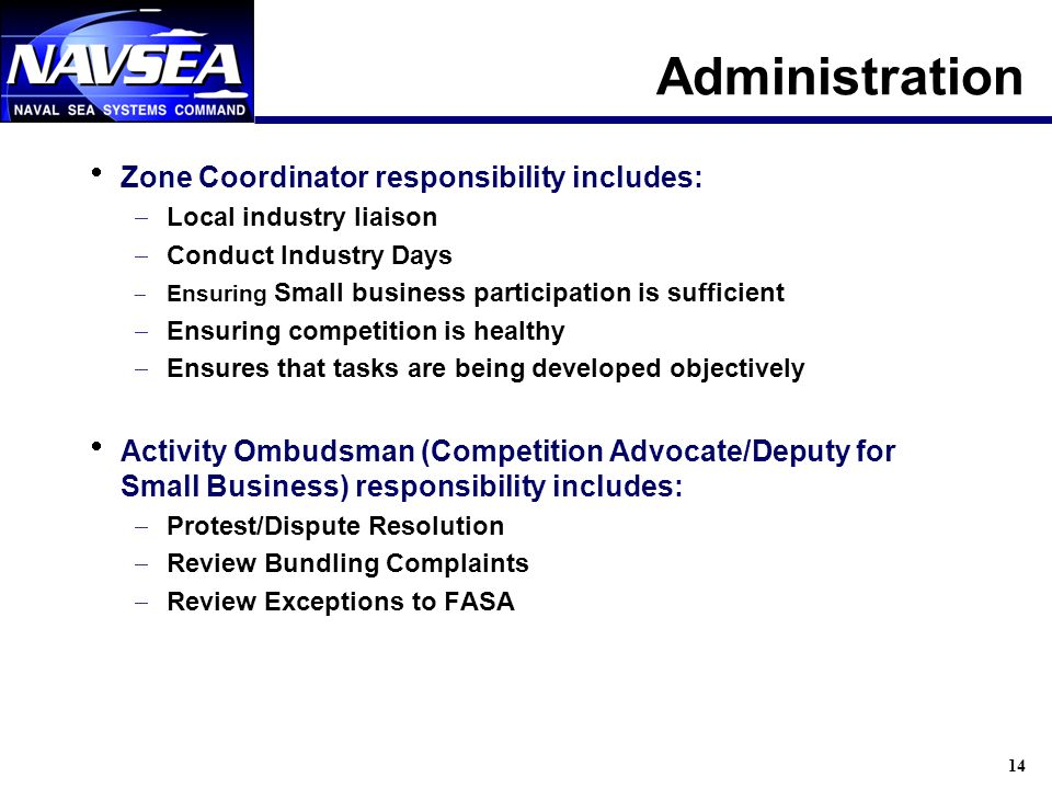 14 Administration Zone Coordinator responsibility includes: Local industry liaison Conduct Industry Days Ensuring Small business participation is suff