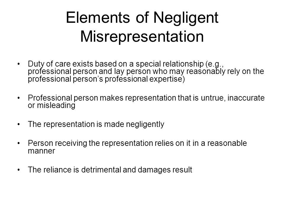 Elements of Negligent Misrepresentation Duty of care exists based on a special relationship (e.g., professional person and lay person who may reasonab