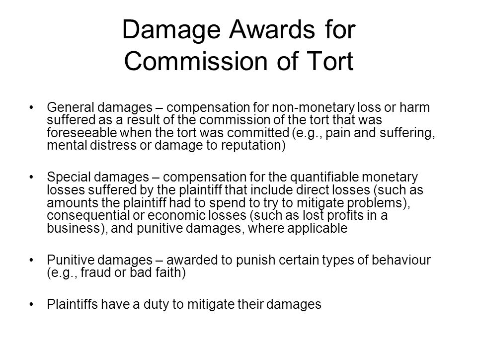 Damage Awards for Commission of Tort General damages – compensation for non-monetary loss or harm suffered as a result of the commission of the tort t