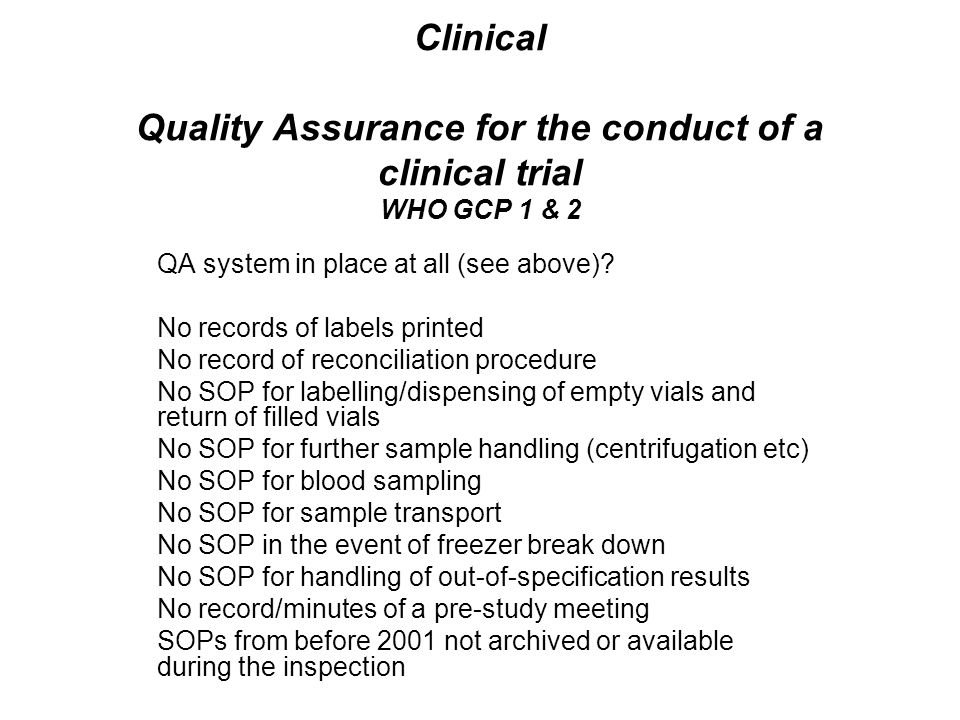 Clinical Quality Assurance for the conduct of a clinical trial WHO GCP 1 & 2 QA system in place at all (see above).