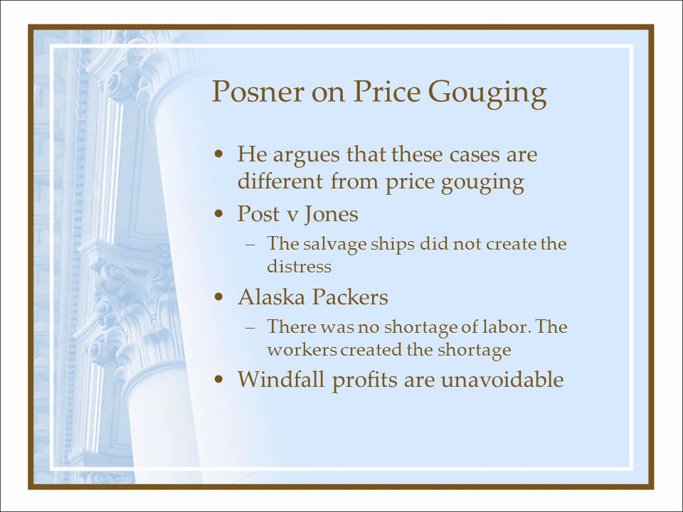 Posner on Price Gouging He argues that these cases are different from price gouging Post v Jones –The salvage ships did not create the distress Alaska