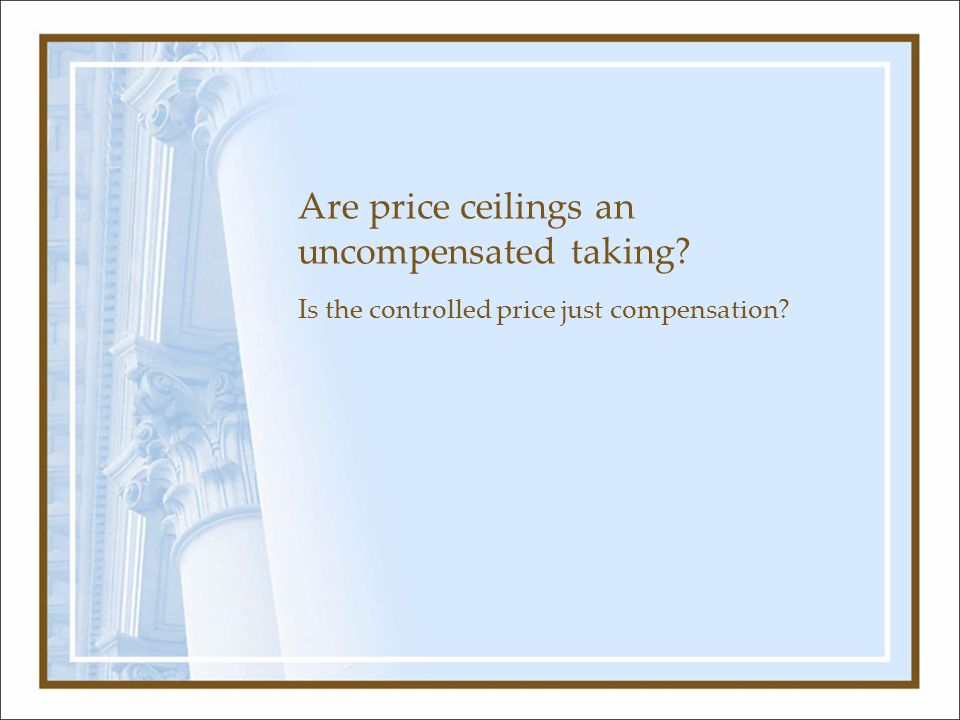Are price ceilings an uncompensated taking Is the controlled price just compensation