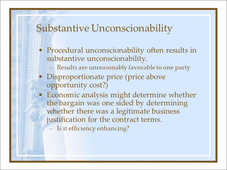 Substantive Unconscionability Procedural unconscionability often results in substantive unconscionability. –Results are unreasonably favorable to one
