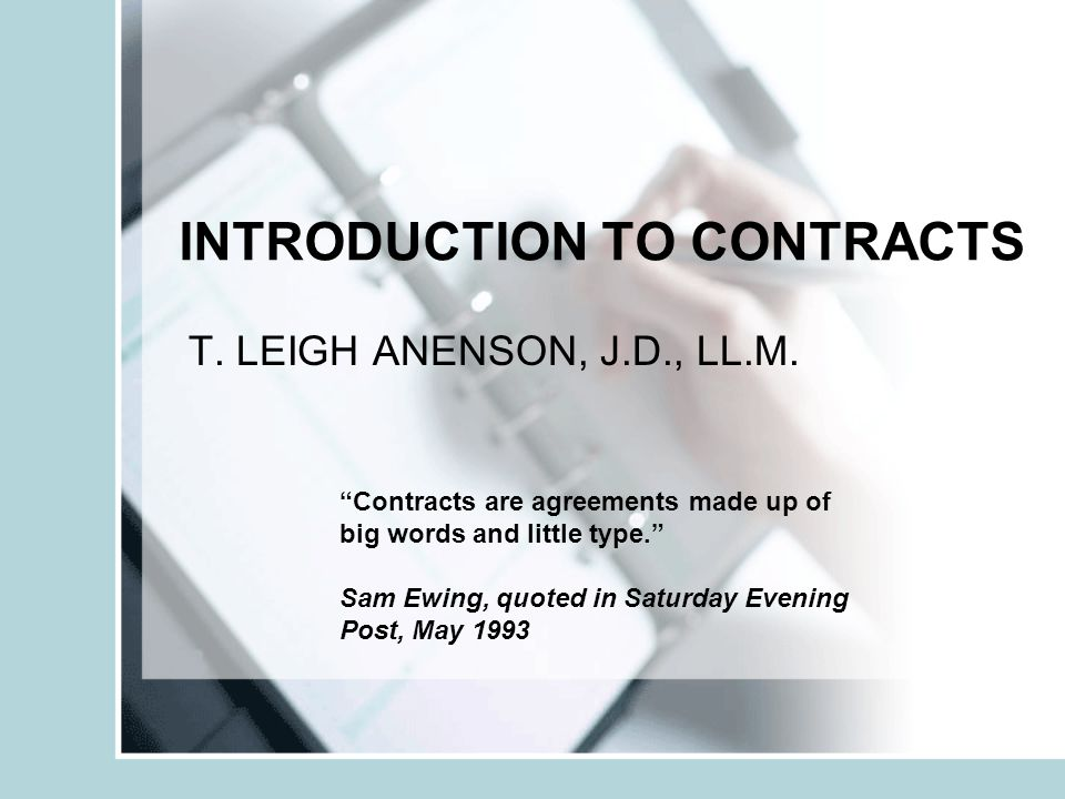 CONTRACT LAW Introduction to Contracts The Agreement: Offer The Agreement: Acceptance Consideration Reality of Consent Capacity to Contract Illegality Writing Rights of Third Parties Performance & Remedies