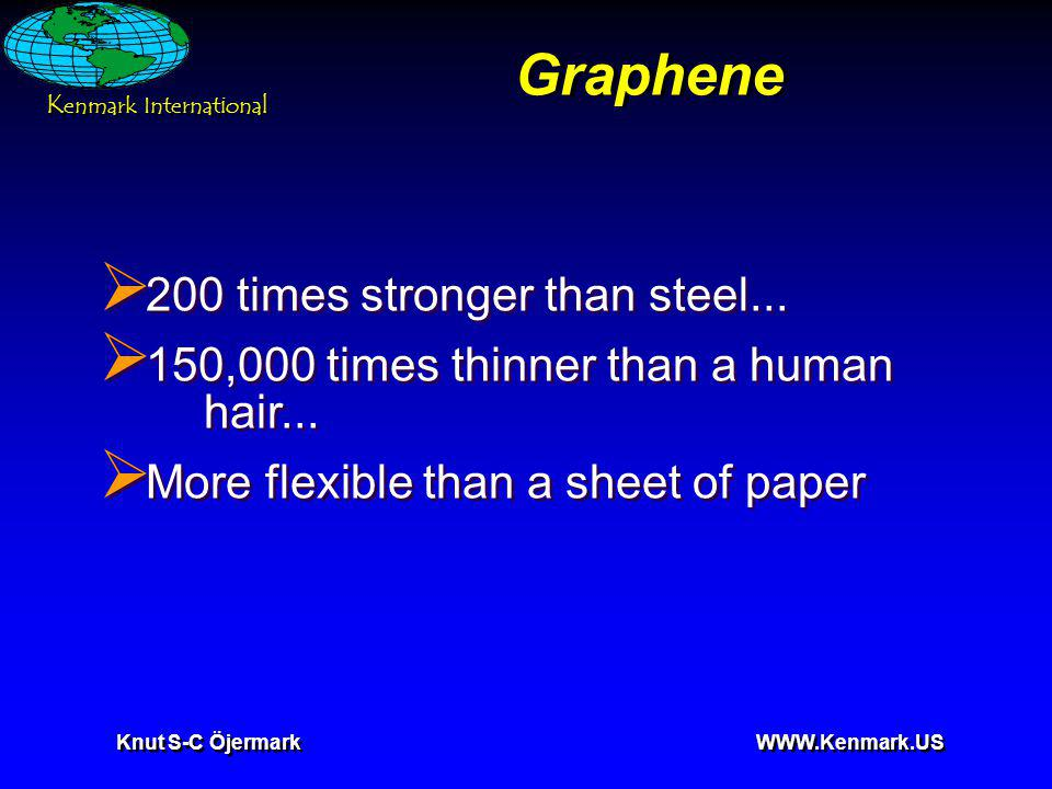 K enmark International Knut S-C Öjermark WWW.Kenmark.US Graphene 200 times stronger than steel...