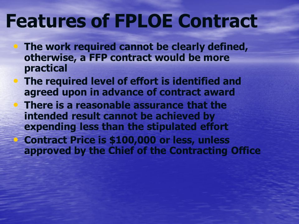 Features of FPLOE Contract The work required cannot be clearly defined, otherwise, a FFP contract would be more practical The required level of effort