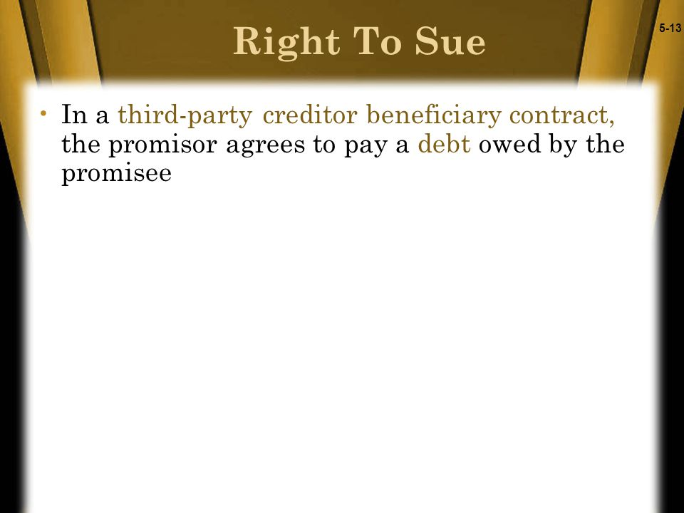 5-13 Right To Sue In a third-party creditor beneficiary contract, the promisor agrees to pay a debt owed by the promisee