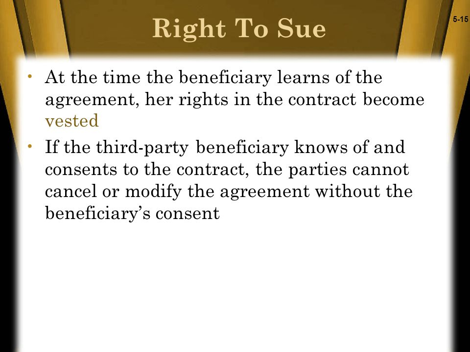 5-15 At the time the beneficiary learns of the agreement, her rights in the contract become vested If the third-party beneficiary knows of and consent
