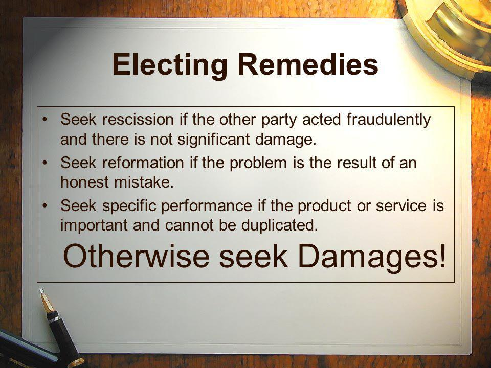 Electing Remedies Seek rescission if the other party acted fraudulently and there is not significant damage.