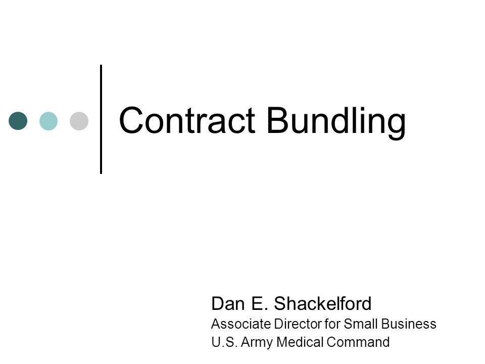 Contract Bundling Dan E.Shackelford Associate Director for Small Business U.S.