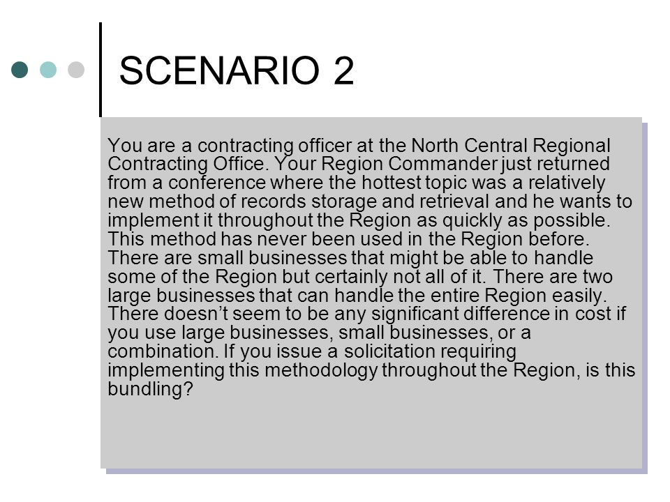 SCENARIO 2 You are a contracting officer at the North Central Regional Contracting Office.