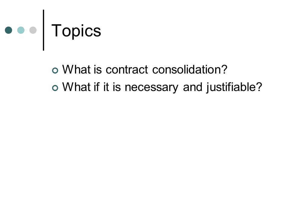 Topics What is contract consolidation? What if it is necessary and justifiable?