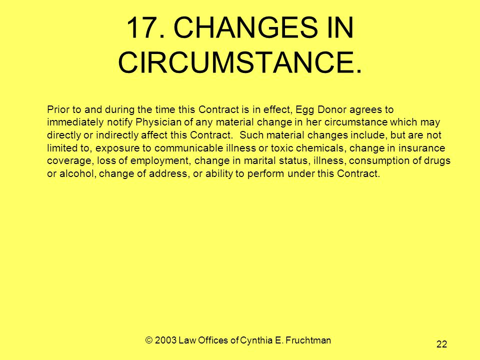 © 2003 Law Offices of Cynthia E. Fruchtman 22 17.CHANGES IN CIRCUMSTANCE.