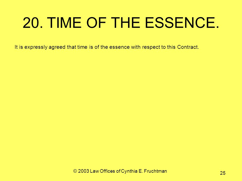 © 2003 Law Offices of Cynthia E. Fruchtman 25 20.TIME OF THE ESSENCE.