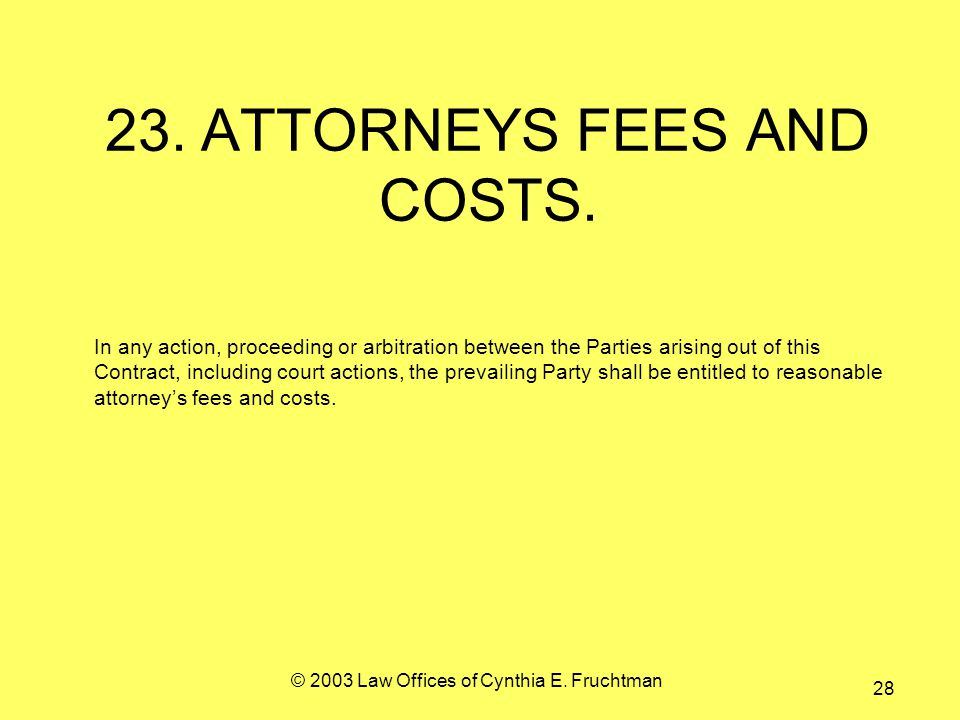 © 2003 Law Offices of Cynthia E. Fruchtman 28 23.ATTORNEYS FEES AND COSTS.