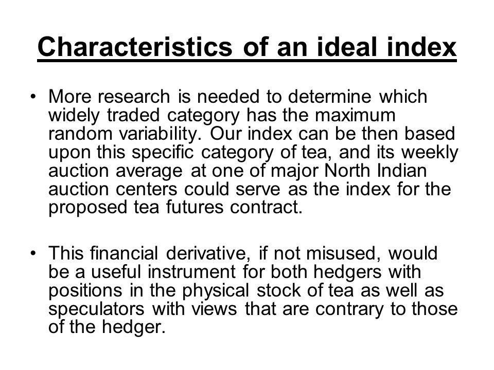 Characteristics of an ideal index More research is needed to determine which widely traded category has the maximum random variability. Our index can