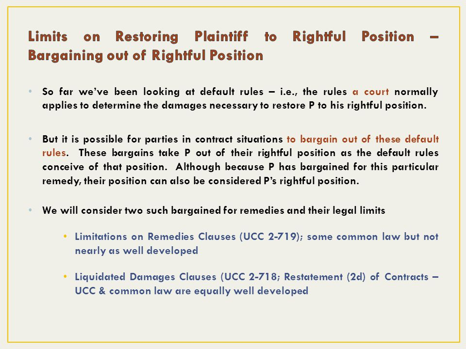 So far weve been looking at default rules – i.e., the rules a court normally applies to determine the damages necessary to restore P to his rightful position.