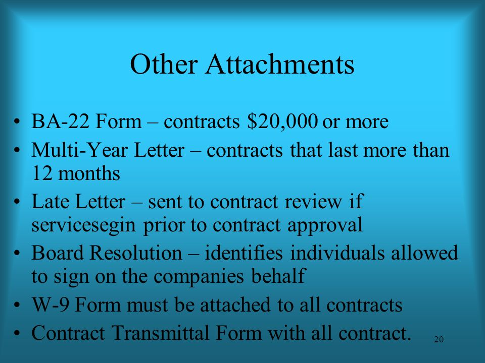 20 Other Attachments BA-22 Form – contracts $20,000 or more Multi-Year Letter – contracts that last more than 12 months Late Letter – sent to contract