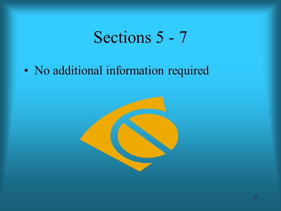 9 Sections 5 - 7 No additional information required