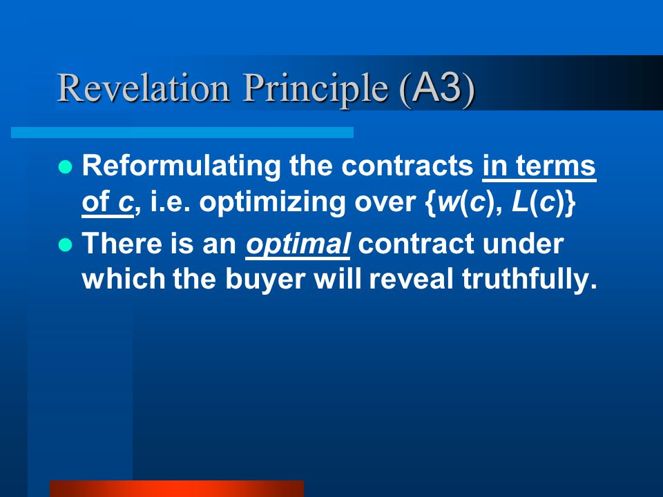 Revelation Principle ( A3 ) Reformulating the contracts in terms of c, i.e.