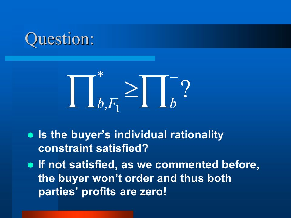 Question: Is the buyers individual rationality constraint satisfied.