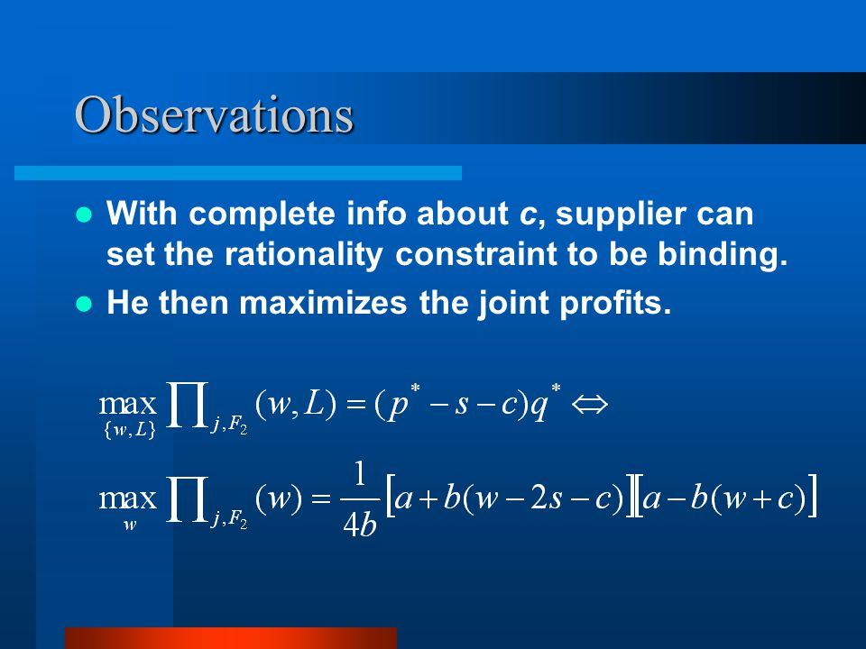 Observations With complete info about c, supplier can set the rationality constraint to be binding.