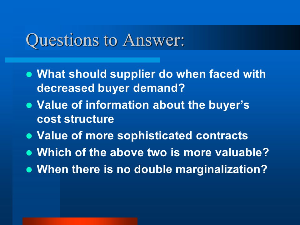 Questions to Answer: What should supplier do when faced with decreased buyer demand.